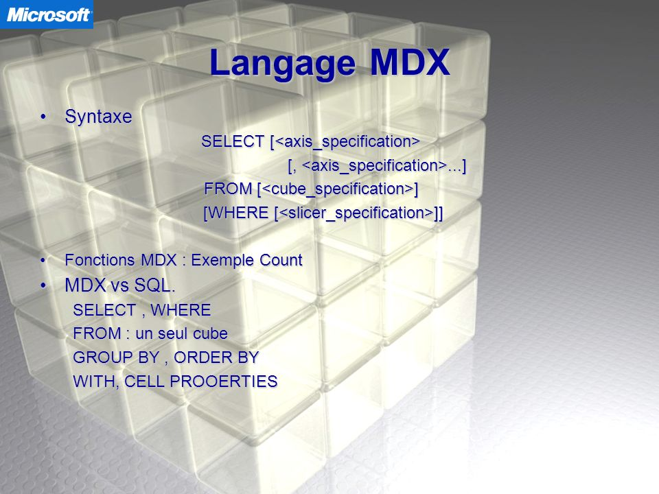 Langage MDX Syntaxe MDX vs SQL. SELECT [<axis_specification>